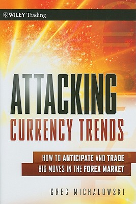Attacking Currency Trends By Michalowski, Greg